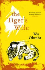 The Tiger's Wife, Tea Obreht